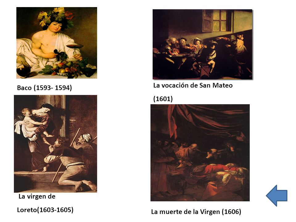 Baco (1593- 1594) La vocación de San Mateo (1601) La virgen de Loreto(1603-1605) La muerte de la Virgen (1606)