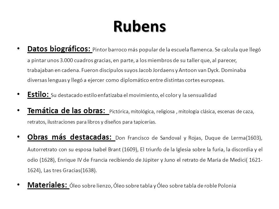 Rubens Datos biográficos: Pintor barroco más popular de la escuela flamenca. Se calcula que llegó a pintar unos 3.000 cuadros gracias, en parte, a los