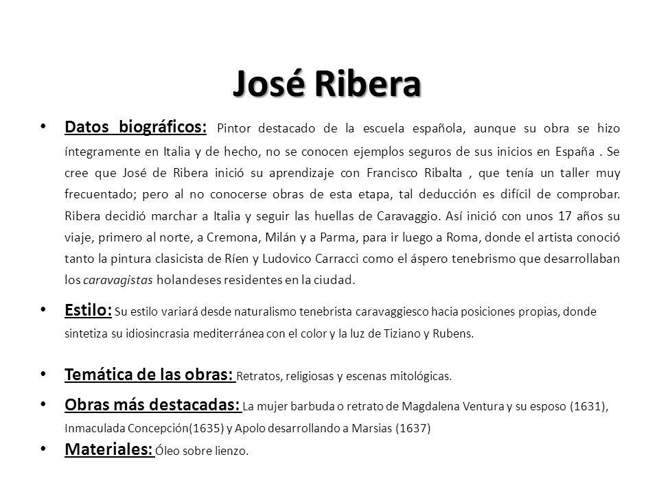 José Ribera Datos biográficos: Pintor destacado de la escuela española, aunque su obra se hizo íntegramente en Italia y de hecho, no se conocen ejempl