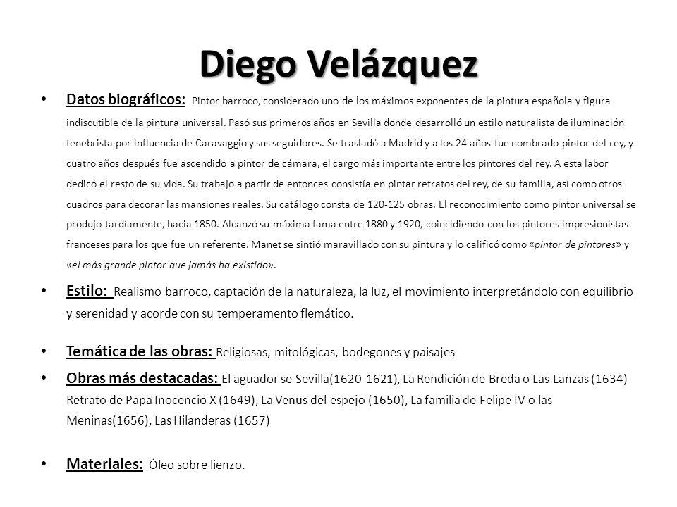 Diego Velázquez Datos biográficos: Pintor barroco, considerado uno de los máximos exponentes de la pintura española y figura indiscutible de la pintur