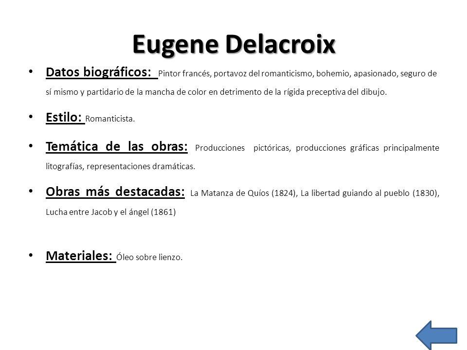 Eugene Delacroix Datos biográficos: Pintor francés, portavoz del romanticismo, bohemio, apasionado, seguro de sí mismo y partidario de la mancha de co