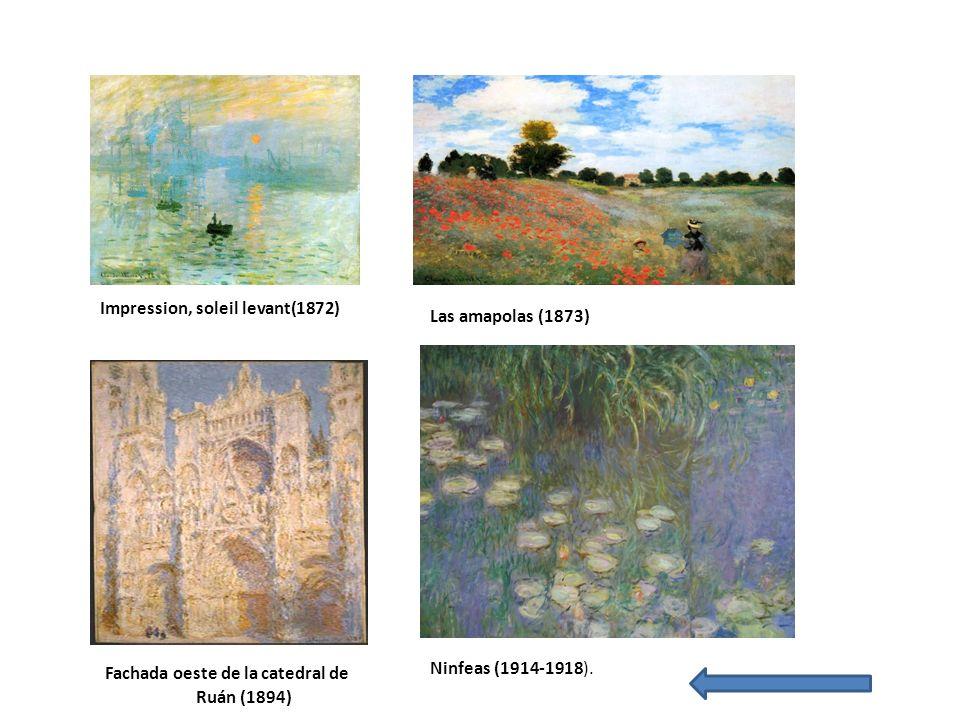 Impression, soleil levant(1872) Las amapolas (1873) Fachada oeste de la catedral de Ruán (1894) Ninfeas (1914-1918).