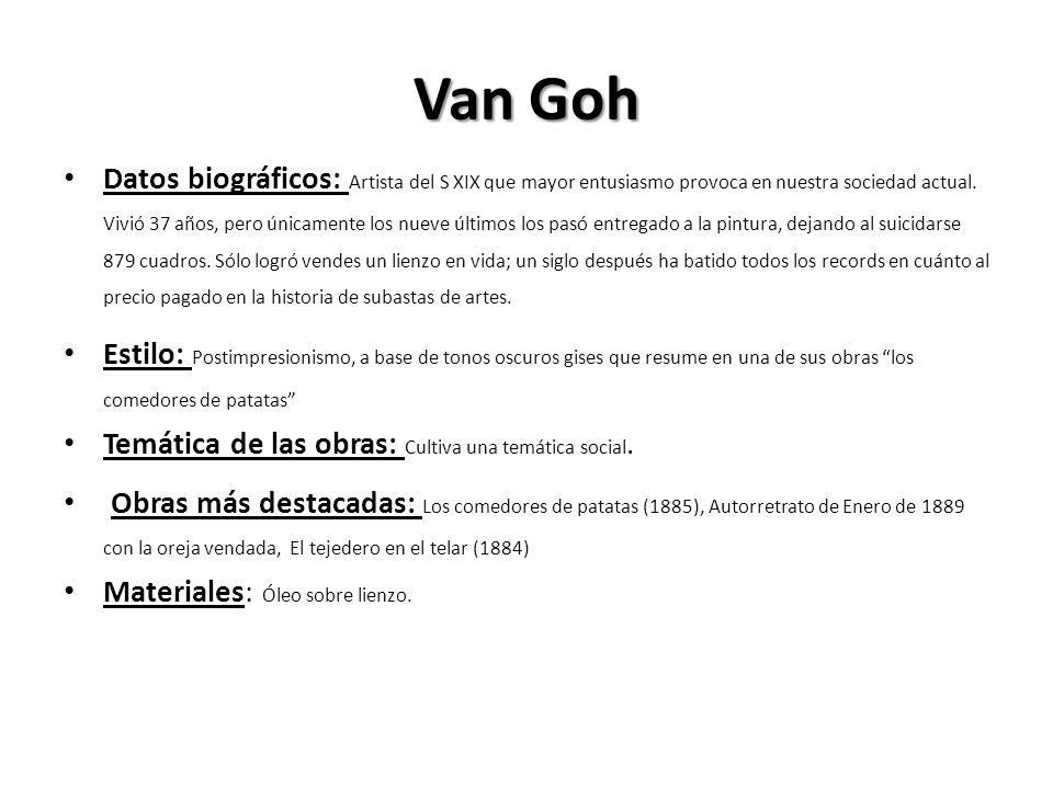 Van Goh Datos biográficos: Artista del S XIX que mayor entusiasmo provoca en nuestra sociedad actual. Vivió 37 años, pero únicamente los nueve últimos