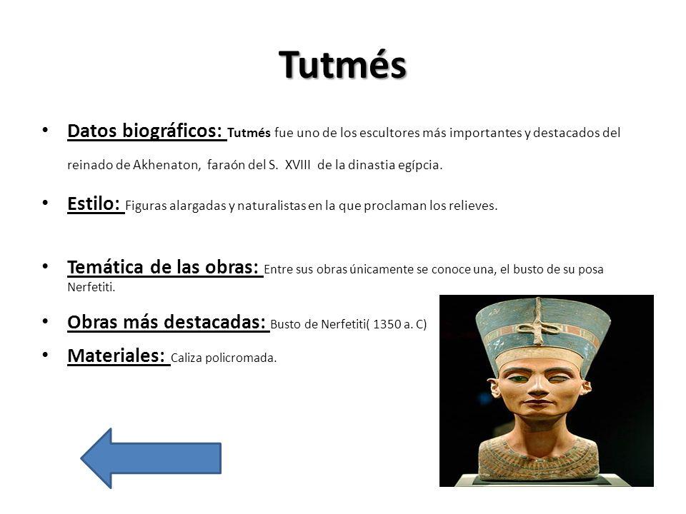 Tutmés Datos biográficos: Tutmés fue uno de los escultores más importantes y destacados del reinado de Akhenaton, faraón del S. XVIII de la dinastia e