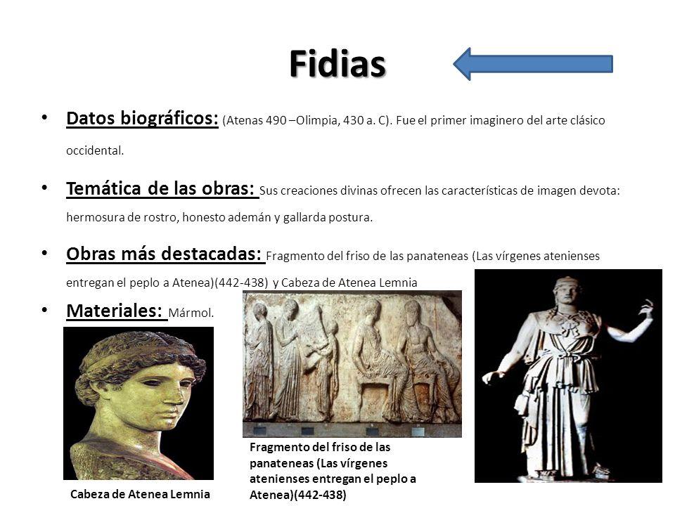 Fidias Datos biográficos: (Atenas 490 –Olimpia, 430 a. C). Fue el primer imaginero del arte clásico occidental. Temática de las obras: Sus creaciones