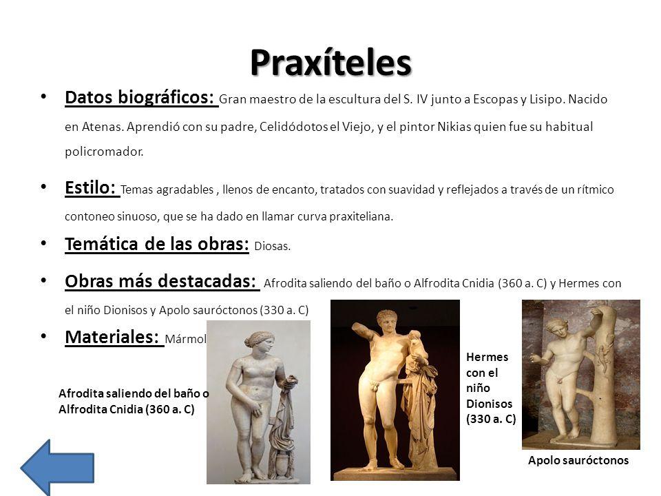 Praxíteles Datos biográficos: Gran maestro de la escultura del S. IV junto a Escopas y Lisipo. Nacido en Atenas. Aprendió con su padre, Celidódotos el