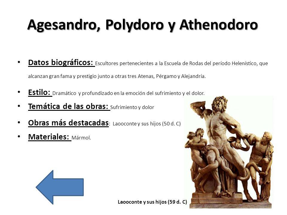 Agesandro, Polydoro y Athenodoro Datos biográficos: Escultores pertenecientes a la Escuela de Rodas del período Helenístico, que alcanzan gran fama y