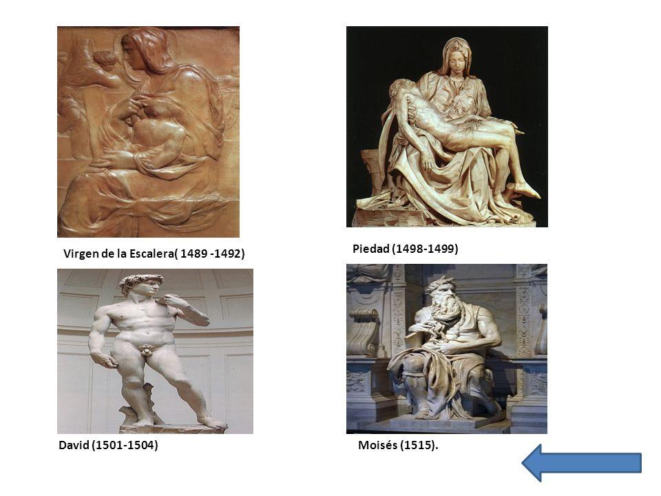 Virgen de la Escalera( 1489 -1492) Piedad (1498-1499) David (1501-1504)Moisés (1515).
