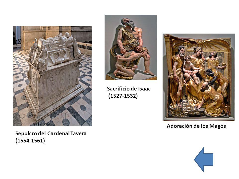 Sepulcro del Cardenal Tavera (1554-1561) Sacrificio de Isaac (1527-1532) Adoración de los Magos