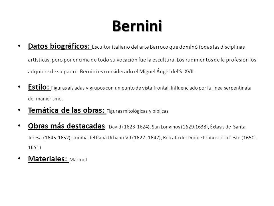 Bernini Datos biográficos: Escultor italiano del arte Barroco que dominó todas las disciplinas artísticas, pero por encima de todo su vocación fue la