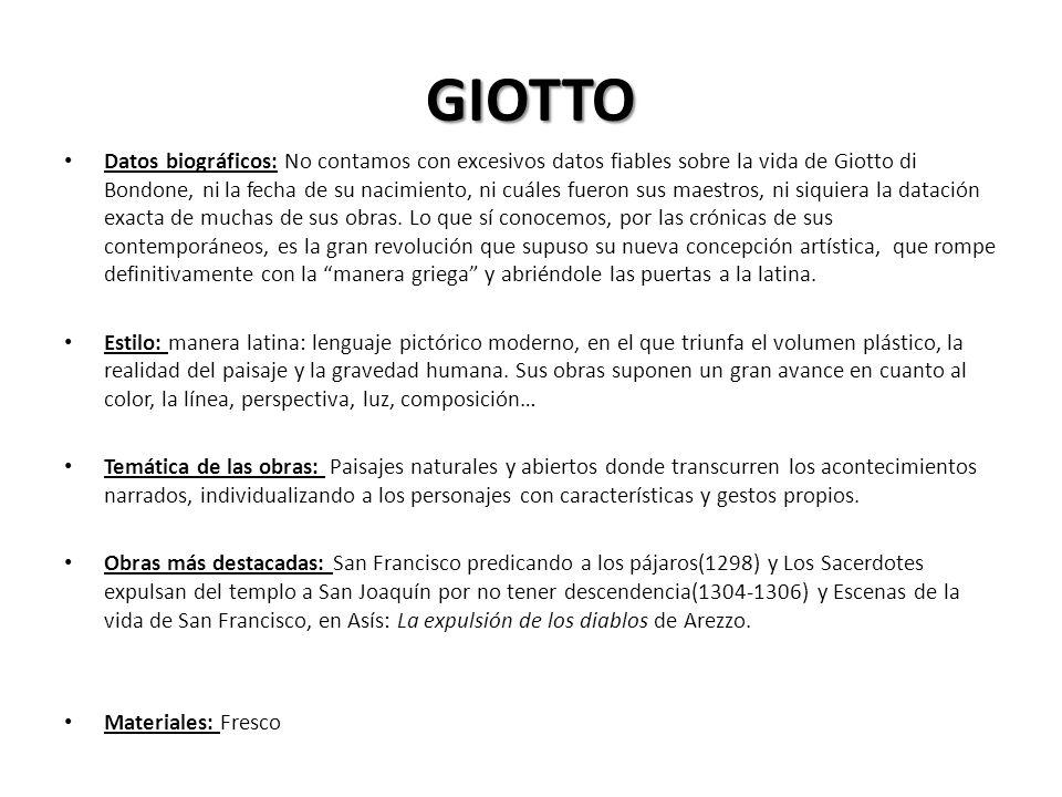 GIOTTO Datos biográficos: No contamos con excesivos datos fiables sobre la vida de Giotto di Bondone, ni la fecha de su nacimiento, ni cuáles fueron s
