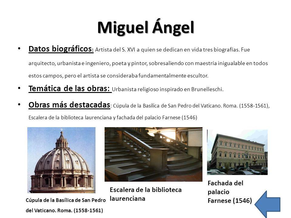 Miguel Ángel Datos biográficos : Artista del S. XVI a quien se dedican en vida tres biografías. Fue arquitecto, urbanista e ingeniero, poeta y pintor,