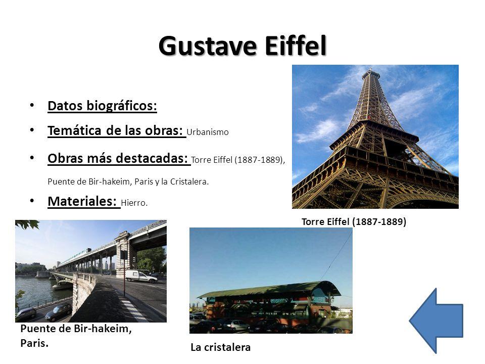 Gustave Eiffel Datos biográficos: Temática de las obras: Urbanismo Obras más destacadas: Torre Eiffel (1887-1889), Puente de Bir-hakeim, Paris y la Cr