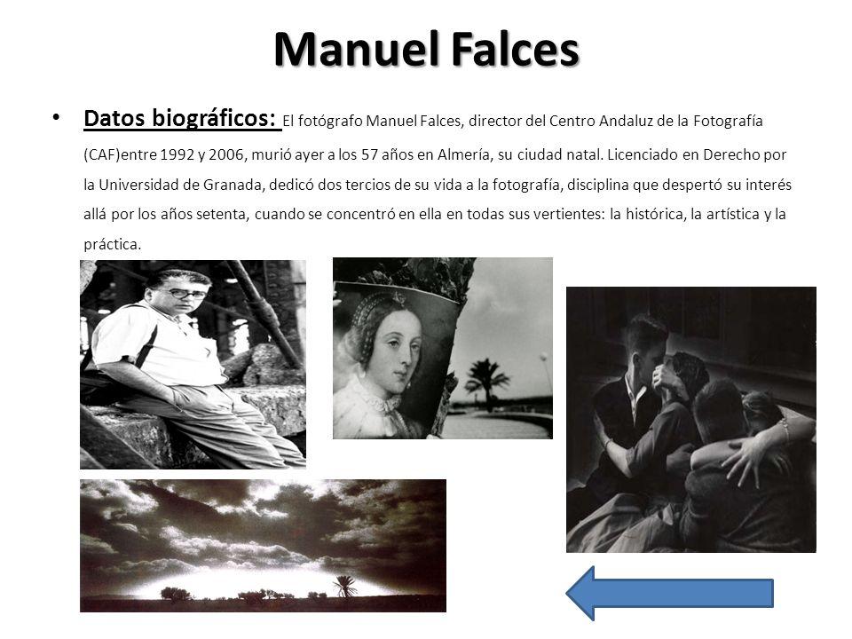 Manuel Falces Datos biográficos: El fotógrafo Manuel Falces, director del Centro Andaluz de la Fotografía (CAF)entre 1992 y 2006, murió ayer a los 57