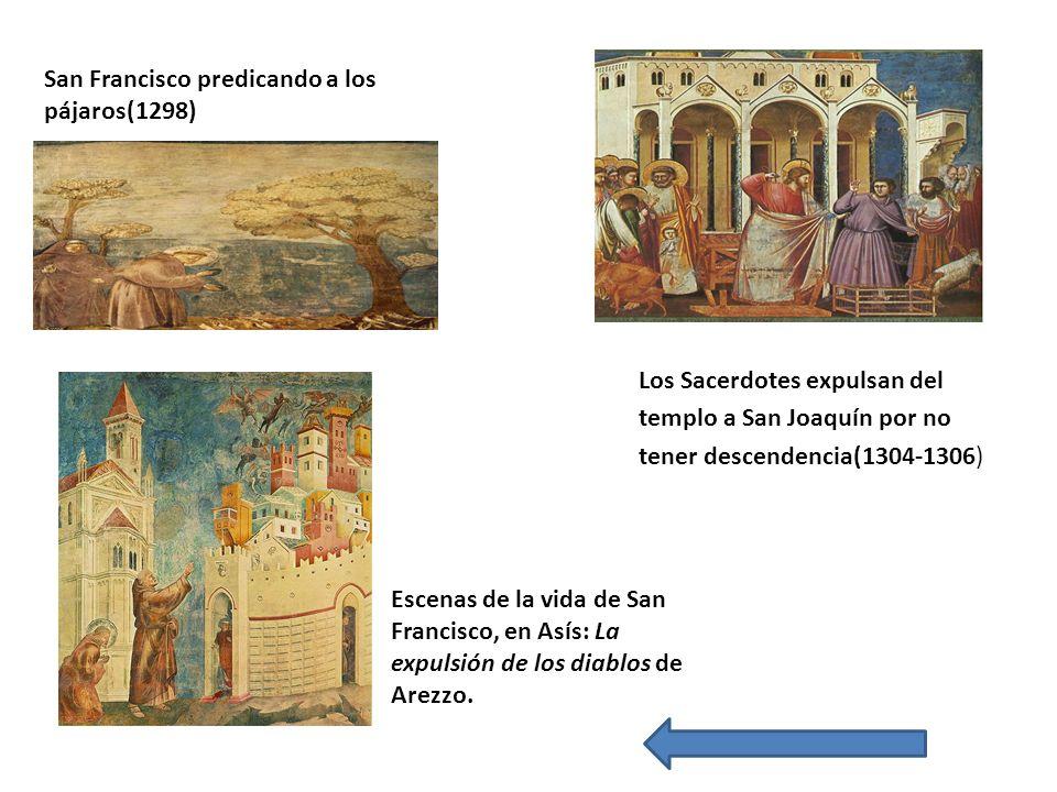 San Francisco predicando a los pájaros(1298) Los Sacerdotes expulsan del templo a San Joaquín por no tener descendencia(1304-1306) Escenas de la vida