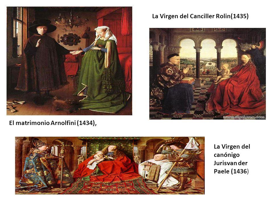 El matrimonio Arnolfini (1434), La Virgen del Canciller Rolin(1435) La Virgen del canónigo Jurisvan der Paele (1436)