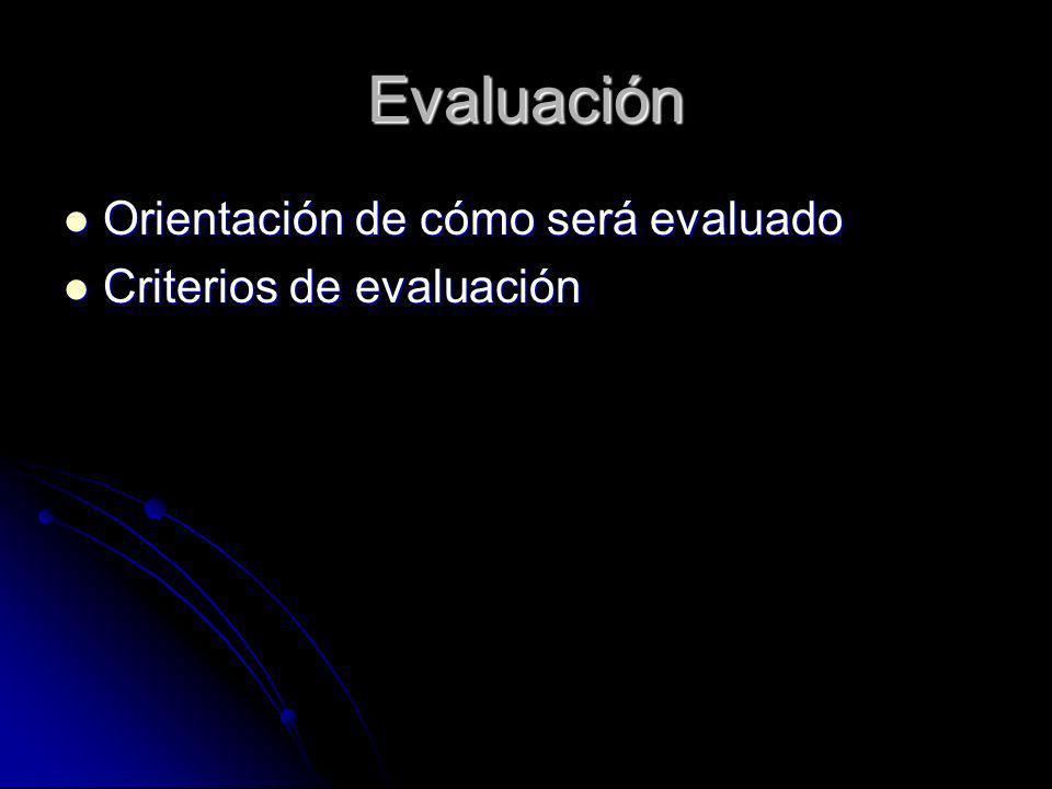 Evaluación Orientación de cómo será evaluado Orientación de cómo será evaluado Criterios de evaluación Criterios de evaluación