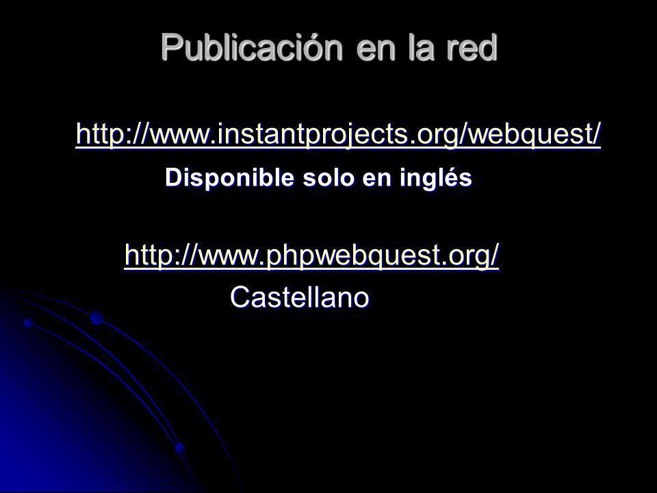 Publicación en la red http://www.instantprojects.org/webquest/ http://www.instantprojects.org/webquest/http://www.instantprojects.org/webquest/ Dispon