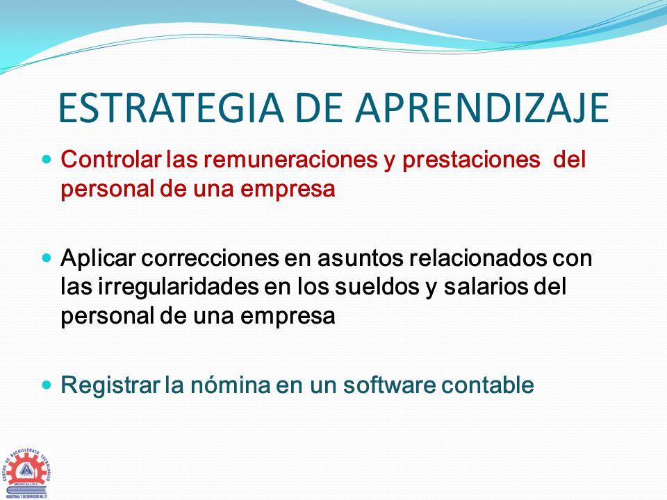 ESTRATEGIA DE APRENDIZAJE Controlar las remuneraciones y prestaciones del personal de una empresa Aplicar correcciones en asuntos relacionados con las
