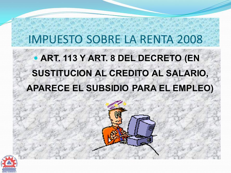 IMPUESTO SOBRE LA RENTA 2008 ART. 113 Y ART. 8 DEL DECRETO (EN SUSTITUCION AL CREDITO AL SALARIO, APARECE EL SUBSIDIO PARA EL EMPLEO)