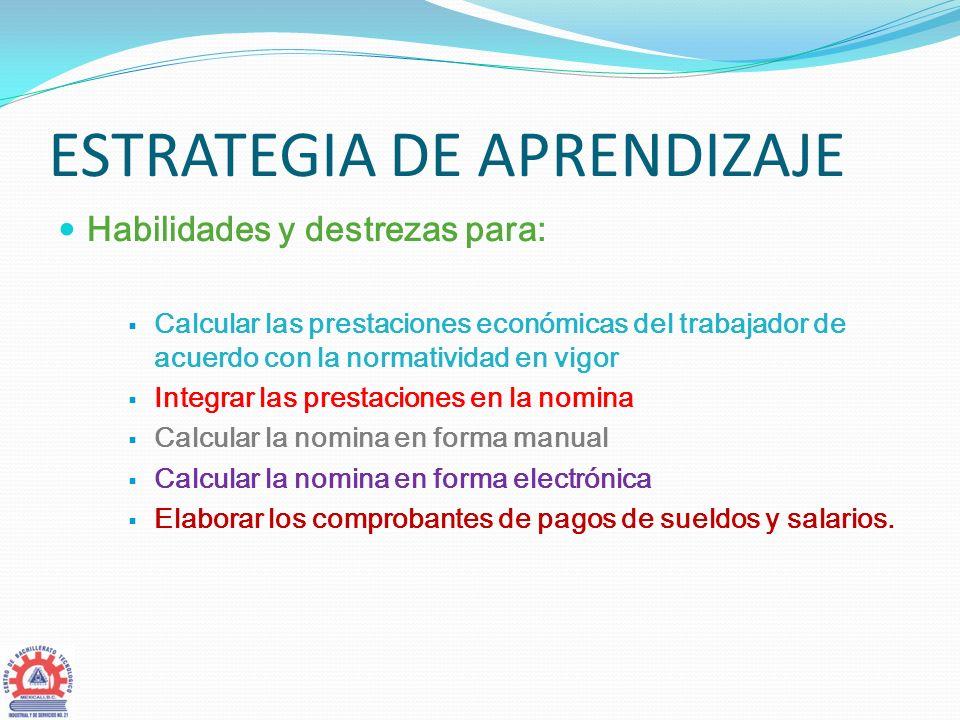 ESTRATEGIA DE APRENDIZAJE Habilidades y destrezas para: Calcular las prestaciones económicas del trabajador de acuerdo con la normatividad en vigor In