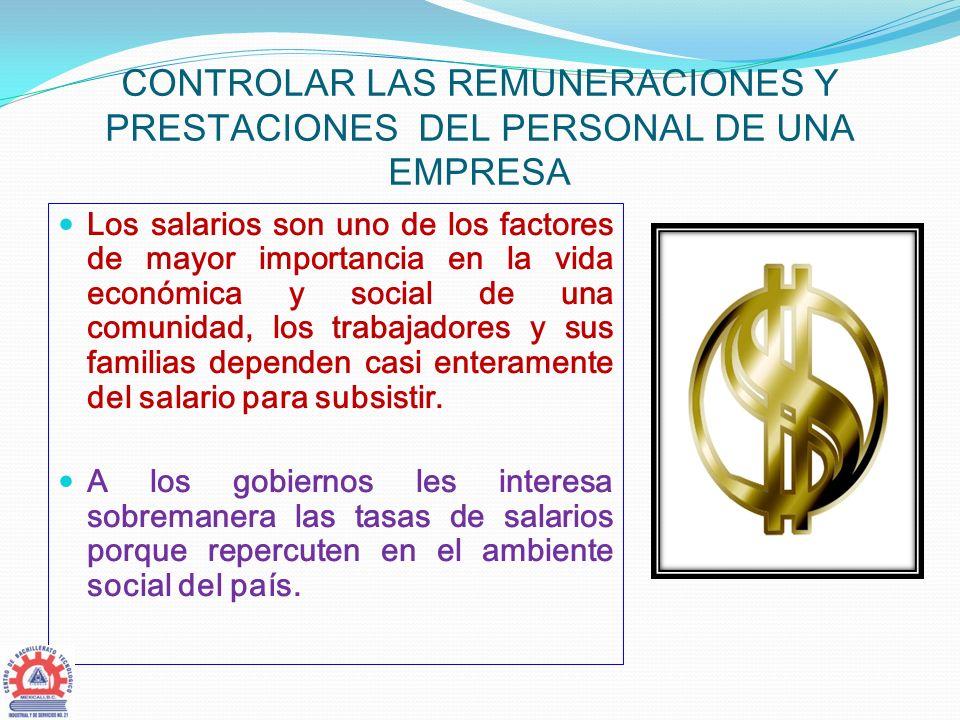 CONTROLAR LAS REMUNERACIONES Y PRESTACIONES DEL PERSONAL DE UNA EMPRESA Los salarios son uno de los factores de mayor importancia en la vida económica