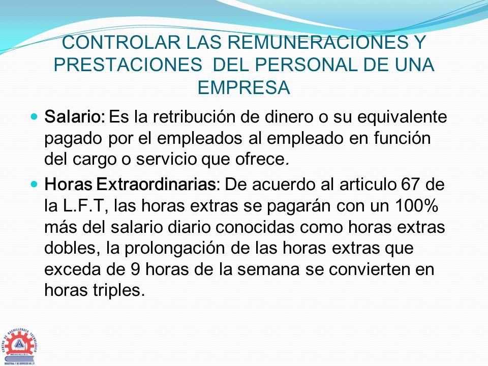 CONTROLAR LAS REMUNERACIONES Y PRESTACIONES DEL PERSONAL DE UNA EMPRESA Salario: Es la retribución de dinero o su equivalente pagado por el empleados