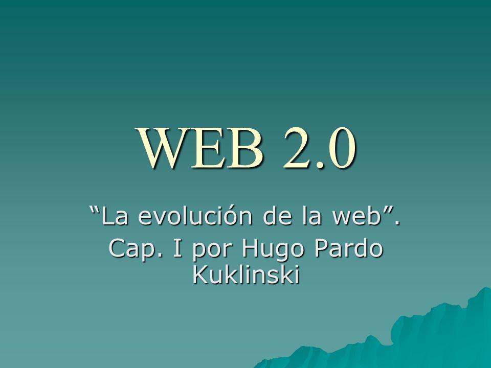 WEB 2.0 La evolución de la web. Cap. I por Hugo Pardo Kuklinski