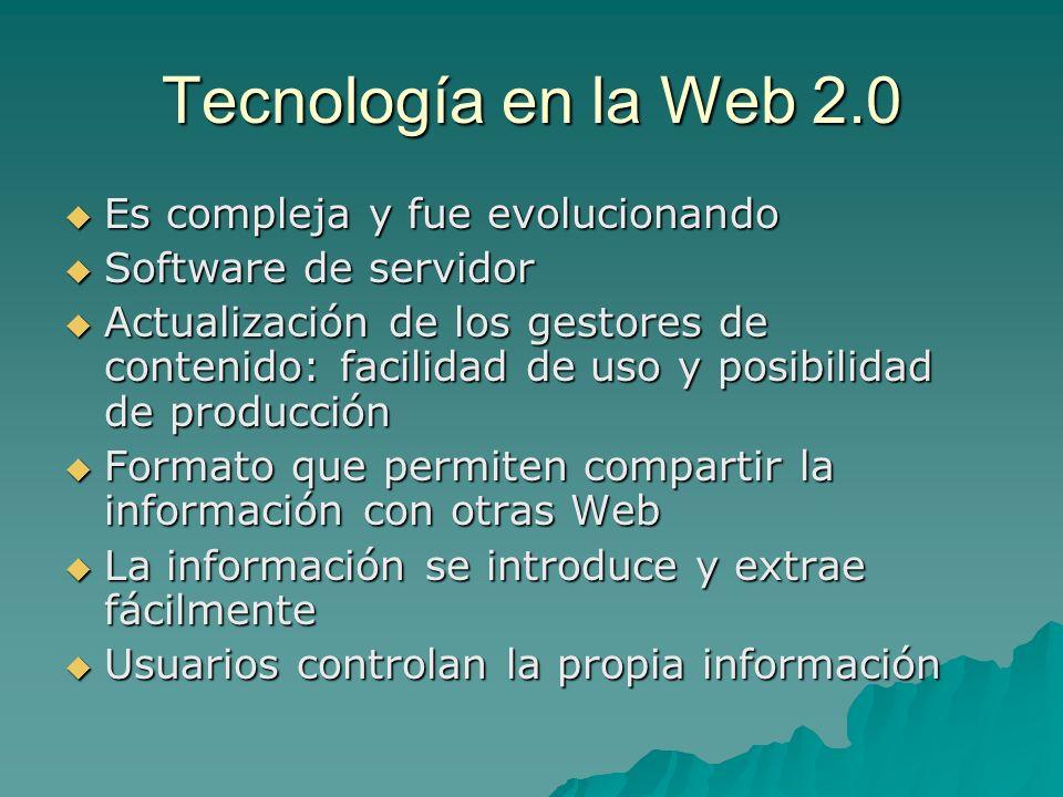 Tecnología en la Web 2.0 Es compleja y fue evolucionando Es compleja y fue evolucionando Software de servidor Software de servidor Actualización de lo