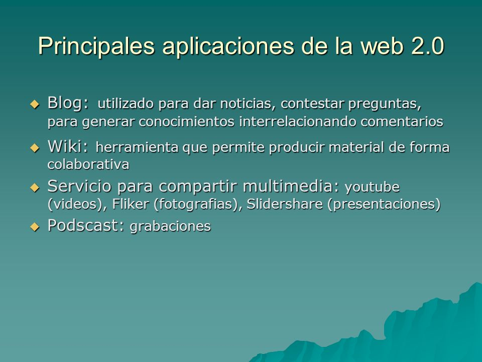 Principales aplicaciones de la web 2.0 Blog: utilizado para dar noticias, contestar preguntas, para generar conocimientos interrelacionando comentario