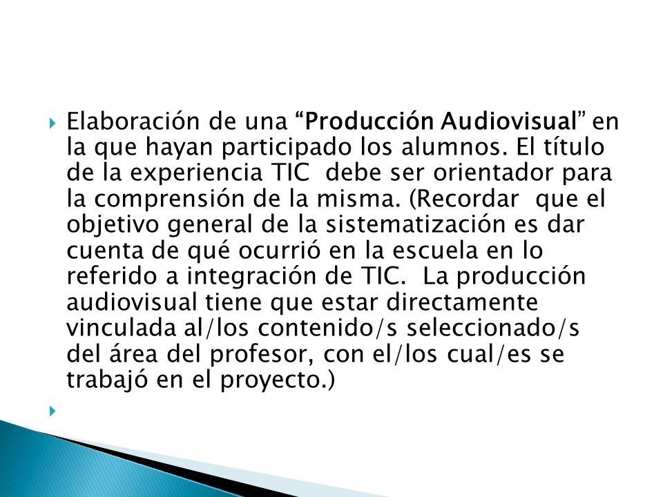 Elaboración de una Producción Audiovisual en la que hayan participado los alumnos. El título de la experiencia TIC debe ser orientador para la compren