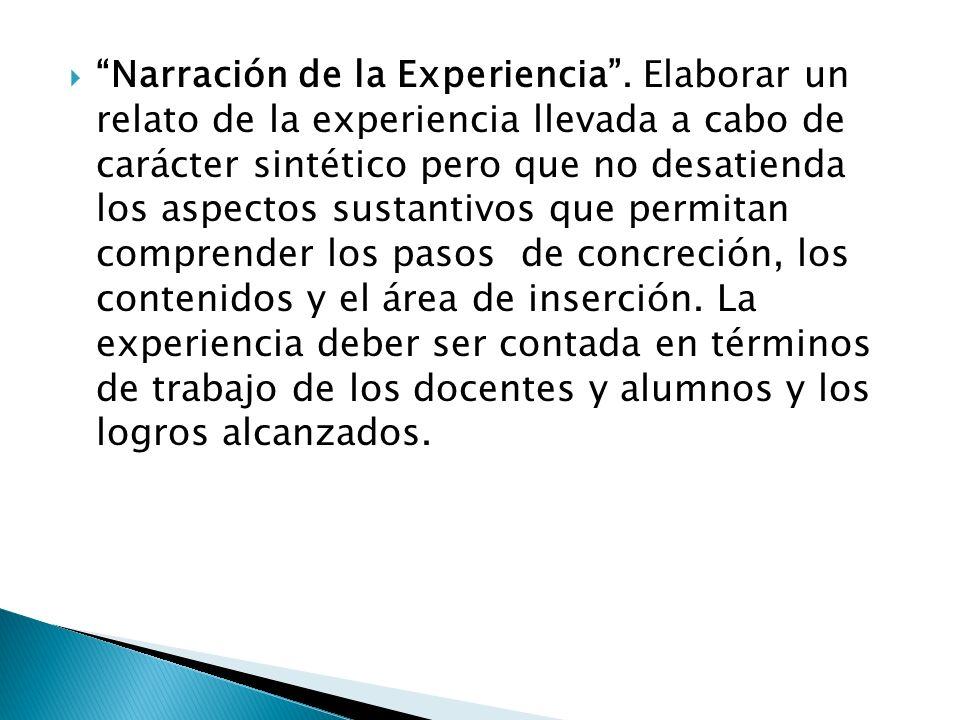 Narración de la Experiencia. Elaborar un relato de la experiencia llevada a cabo de carácter sintético pero que no desatienda los aspectos sustantivos