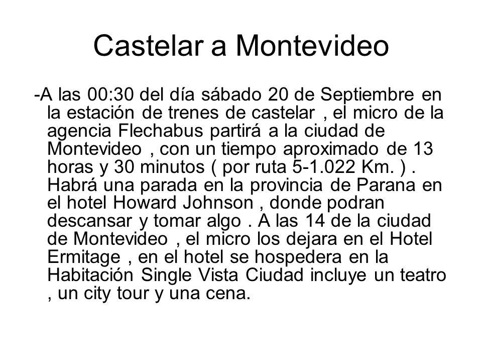 Castelar a Montevideo -A las 00:30 del día sábado 20 de Septiembre en la estación de trenes de castelar, el micro de la agencia Flechabus partirá a la