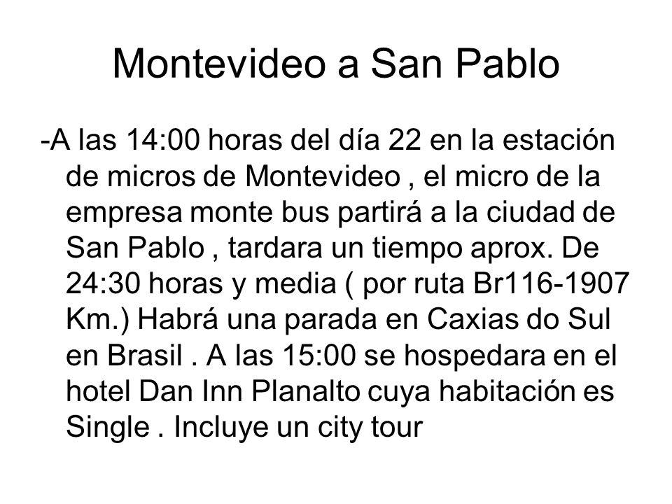 Montevideo a San Pablo -A las 14:00 horas del día 22 en la estación de micros de Montevideo, el micro de la empresa monte bus partirá a la ciudad de S