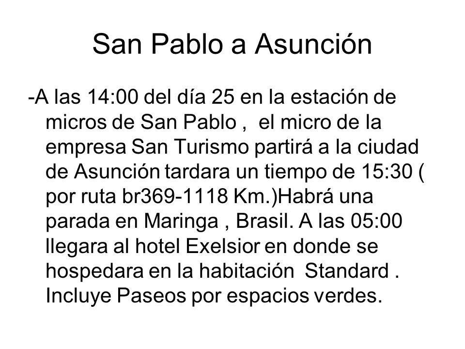 San Pablo a Asunción -A las 14:00 del día 25 en la estación de micros de San Pablo, el micro de la empresa San Turismo partirá a la ciudad de Asunción