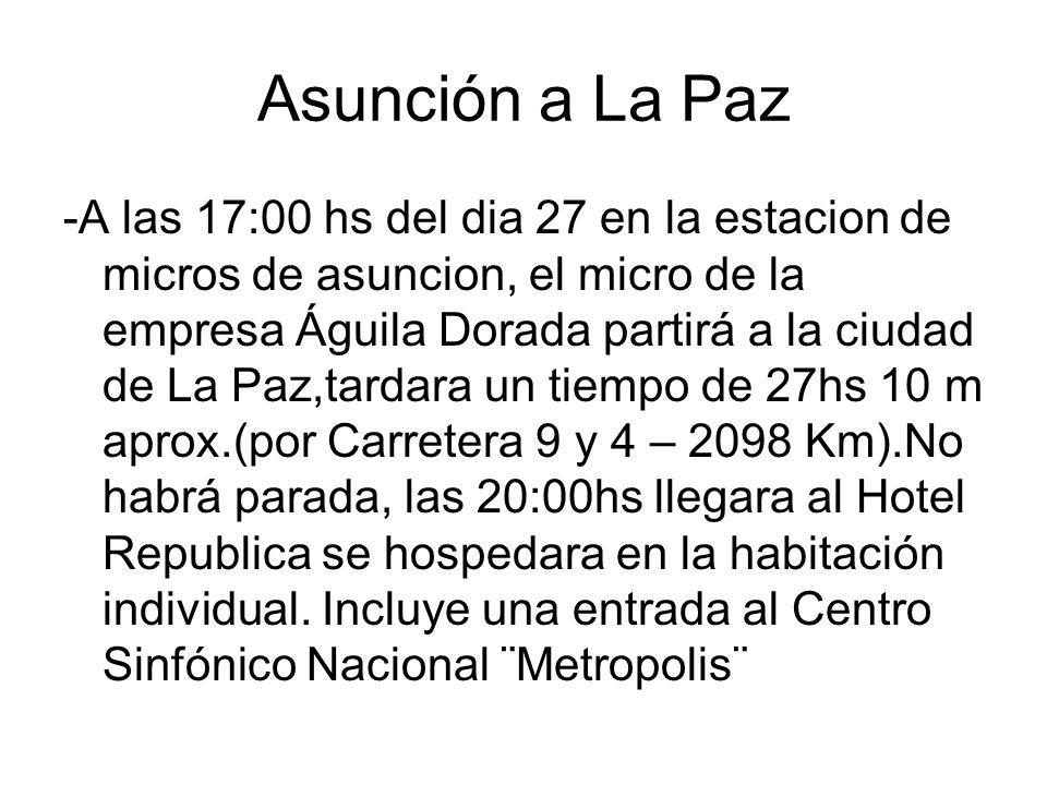 Asunción a La Paz -A las 17:00 hs del dia 27 en la estacion de micros de asuncion, el micro de la empresa Águila Dorada partirá a la ciudad de La Paz,