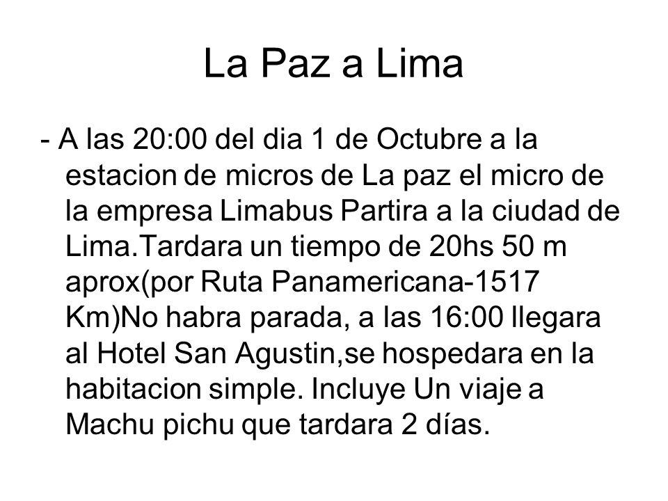 La Paz a Lima - A las 20:00 del dia 1 de Octubre a la estacion de micros de La paz el micro de la empresa Limabus Partira a la ciudad de Lima.Tardara
