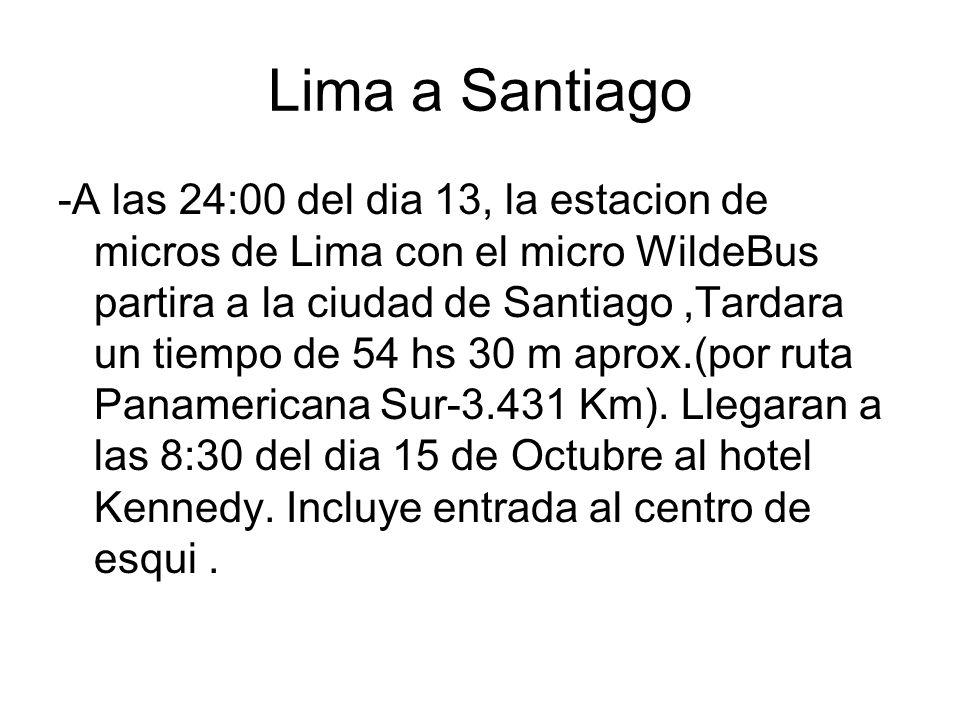 Lima a Santiago -A las 24:00 del dia 13, la estacion de micros de Lima con el micro WildeBus partira a la ciudad de Santiago,Tardara un tiempo de 54 h