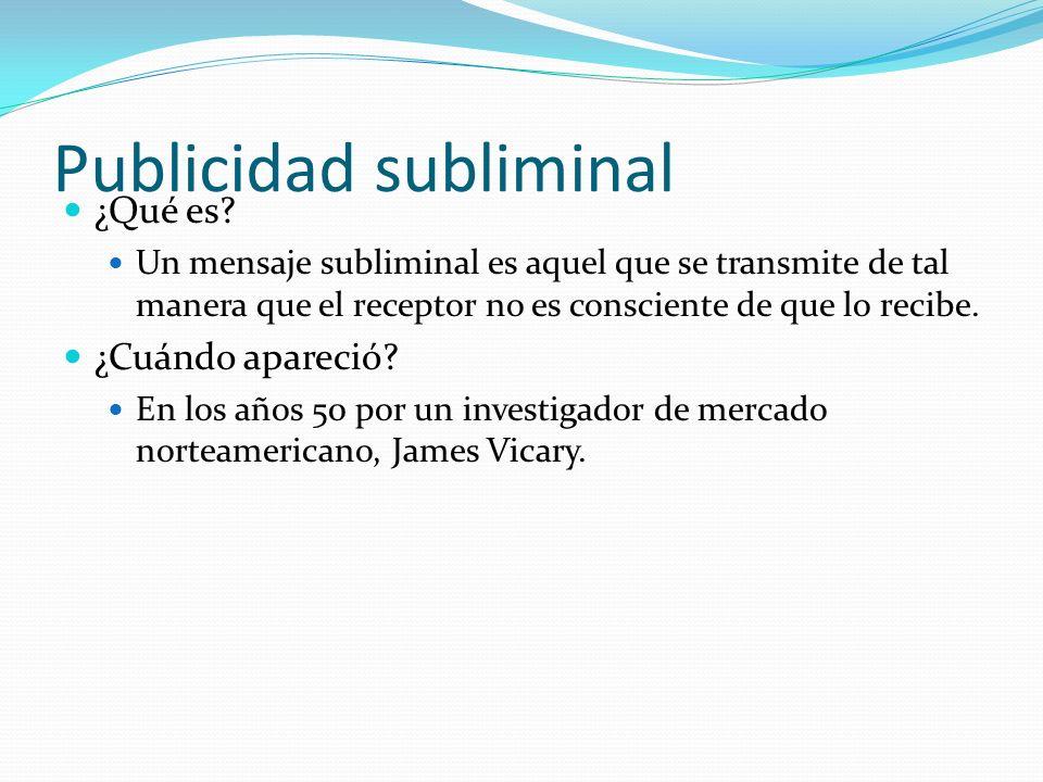 Publicidad subliminal James Vicary realizó una prueba: 45699 personas fueron expuestas a dos mensajes subliminales durante distintas noches: Eat Popcorn y Drink Coke .