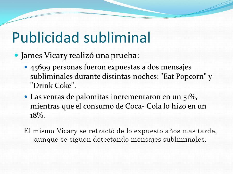 Publicidad subliminal La publicidad subliminal recurre a numerosas estrategias desde la postura de unas manos, una botella, la expresión corporal, los colores de la ropa, etc.