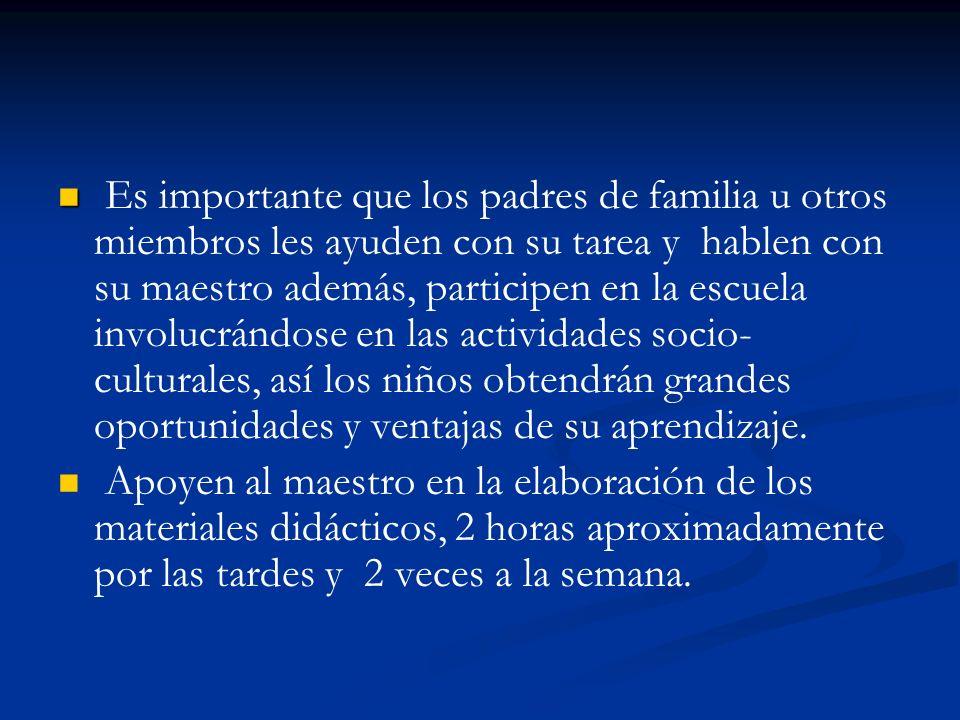 Es importante que los padres de familia u otros miembros les ayuden con su tarea y hablen con su maestro además, participen en la escuela involucrándo