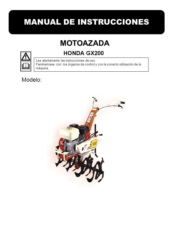 MOTOAZADA HONDA GX200 MANUAL DE INSTRUCCIONES Lea atentamente las instrucciones de uso. Familiarícese con los órganos de control y con la correcto uti