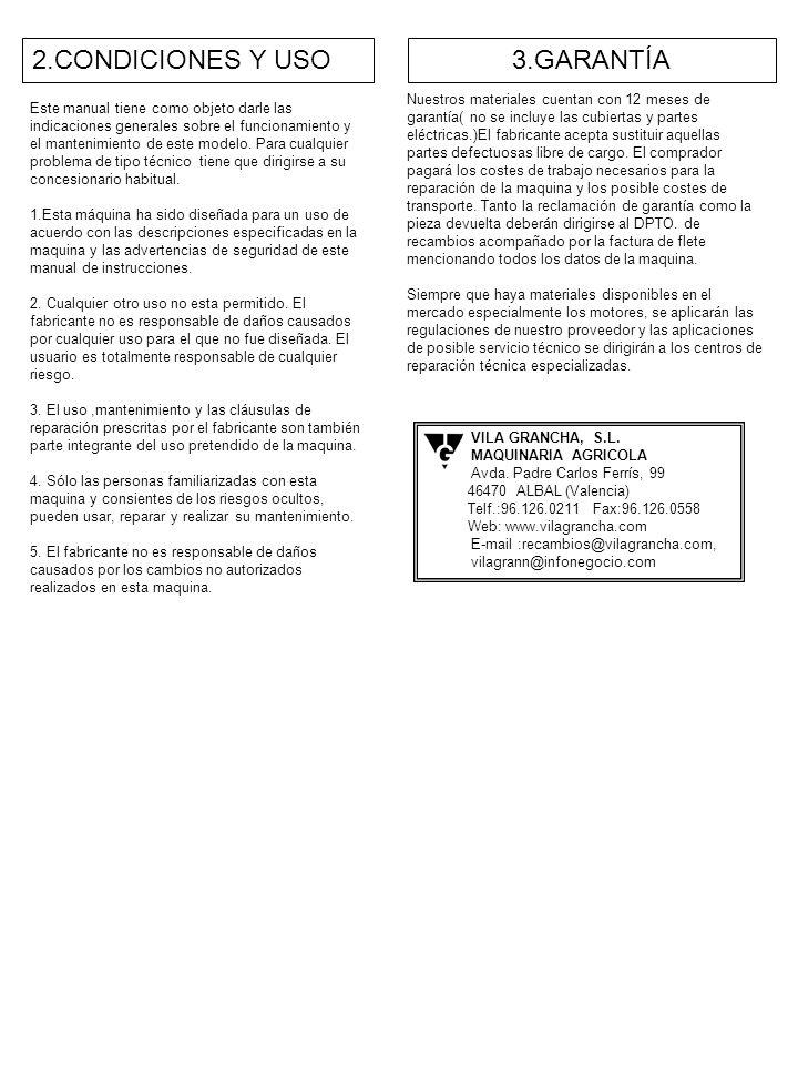2.CONDICIONES Y USO3.GARANTÍA Este manual tiene como objeto darle las indicaciones generales sobre el funcionamiento y el mantenimiento de este modelo