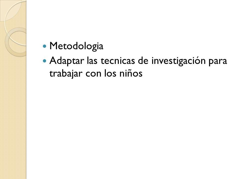 Metodologia Adaptar las tecnicas de investigación para trabajar con los niños