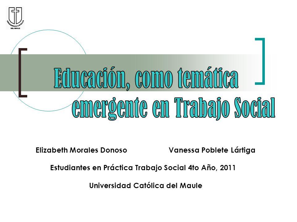Elizabeth Morales Donoso Vanessa Poblete Lártiga Estudiantes en Práctica Trabajo Social 4to Año, 2011 Universidad Católica del Maule