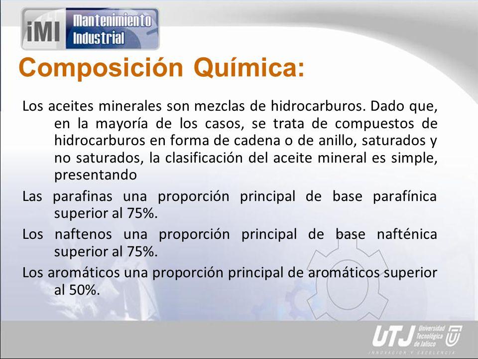 Composición Química: Los aceites minerales son mezclas de hidrocarburos.