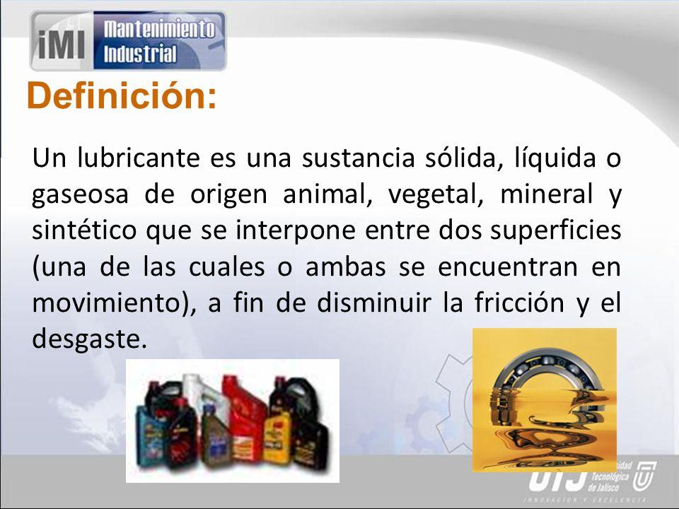 Definición: Un lubricante es una sustancia sólida, líquida o gaseosa de origen animal, vegetal, mineral y sintético que se interpone entre dos superficies (una de las cuales o ambas se encuentran en movimiento), a fin de disminuir la fricción y el desgaste.