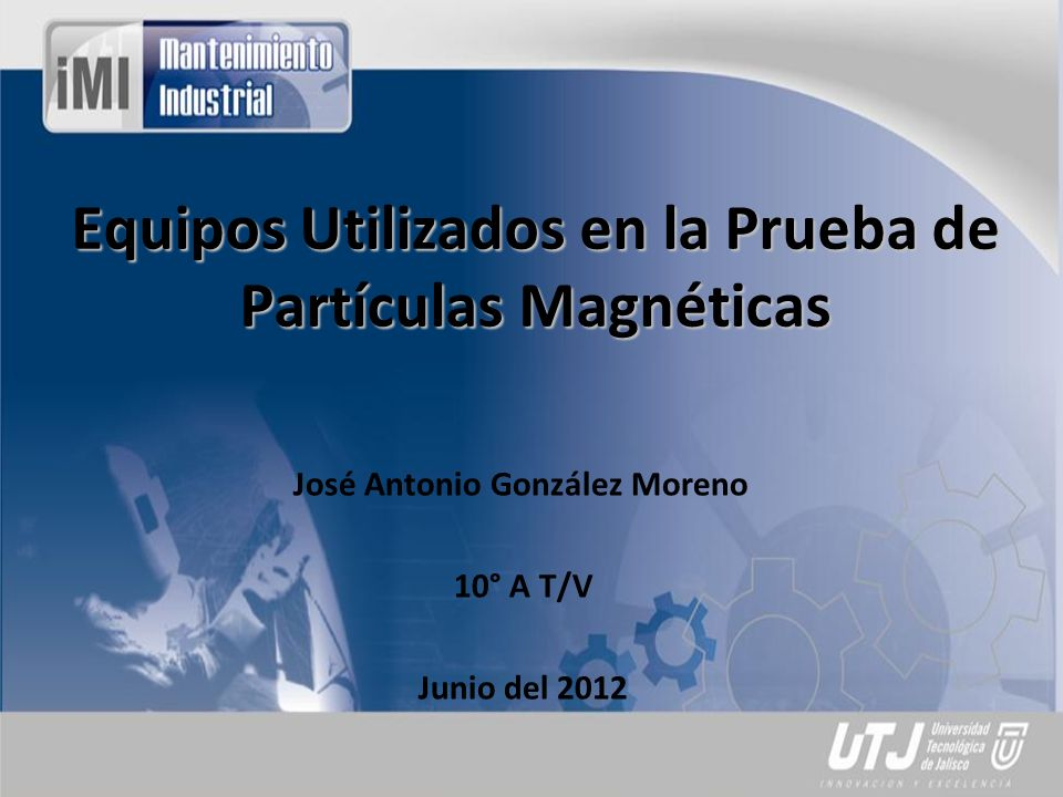 Introducción: Los ensayos por medio de Partículas Magnéticas, resultan ser importantes en la industria actualmente, debido a que son más económicos que los L.