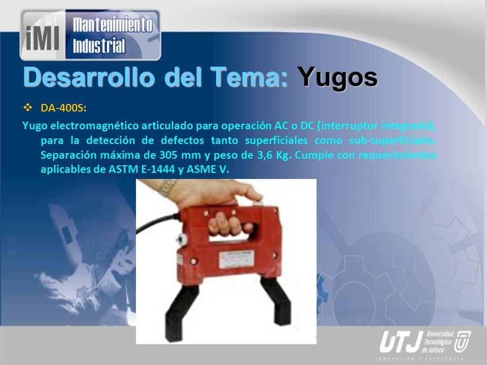 Desarrollo del Tema: Yugos DA-400S: Yugo electromagnético articulado para operación AC o DC (interruptor integrado), para la detección de defectos tanto superficiales como sub-superficiales.