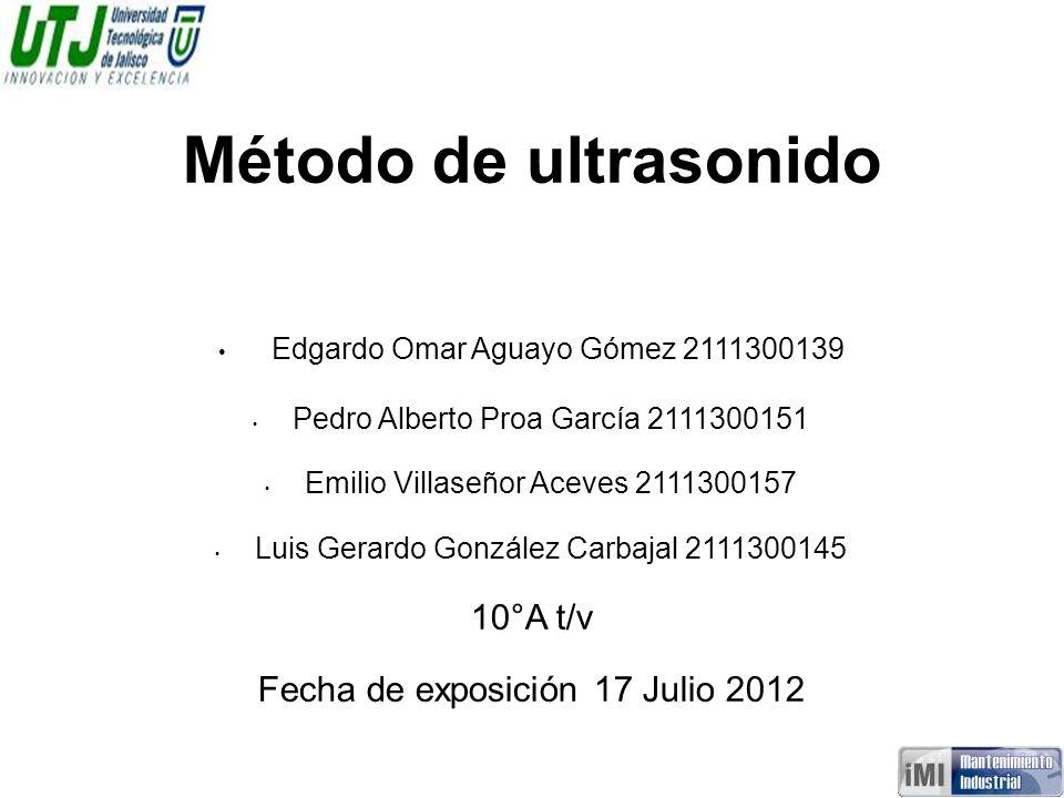 Método de ultrasonido Edgardo Omar Aguayo Gómez 2111300139 Pedro Alberto Proa García 2111300151 Emilio Villaseñor Aceves 2111300157 Luis Gerardo Gonzá